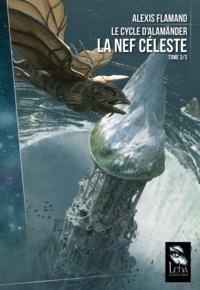 Alexis Flamand - Le cycle d'Alamänder Tome 3 : La nef céleste.