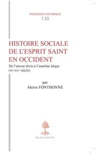 Alexis Fontbonne - Histoire social de l'esprit saint en Occident - De l'amour divin à l'aumône laïque (XIe-XIVe siècle).