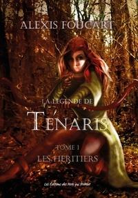 Alexis Foucart - La légende de Tenaris Tome 1 : Les héritiers.