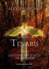 Alexis Foucart - La légende de Tenaris Tome 2 : Les cinq artefacts de Keredör.