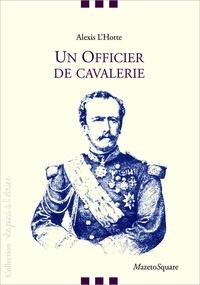 Alexis-François L'Hotte - Un officier de cavalerie - Souvenirs du général L'Hotte.