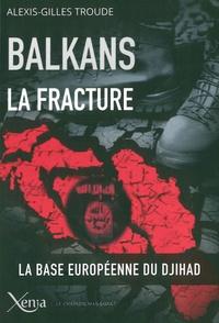 Alexis-Gilles Troude - Balkans, la fracture - Après les illusions, le Djihad.