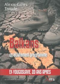 Alexis-Gilles Troude - L'éclatement des Balkans - Une stratégie programmée par les Etats-Unis contre l'Europe.