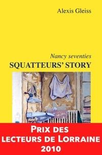 Alexis Gleiss - Squatteurs' Story, Nancy seventies - Prix des Lecteurs de Lorraine 2010.