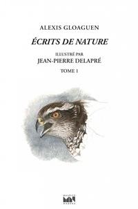 Alexis Gloaguen - Ecrits de nature - Tome 1.