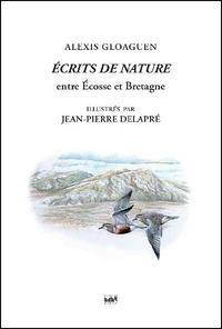 Alexis Gloaguen - Ecrits de nature - Tome 2, Entre Ecosse et Bretagne.