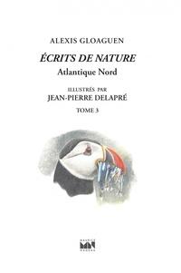 Alexis Gloaguen - Ecrits de nature - Tome 3, Atlantique Nord.