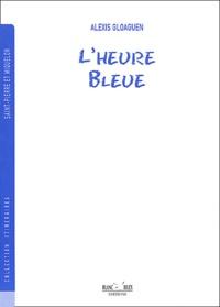 Alexis Gloaguen - L'heure bleue.