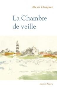 Alexis Gloaguen - La Chambre de veille.