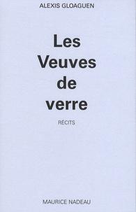 Alexis Gloaguen - Les Veuves de verre.