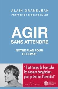 Alexis Grandjean - Agir sans attendre - Notre plan pour le climat.