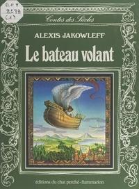 Alexis Jakowleff et Kinuko Craft - Le bateau volant.