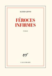 Alexis Jenni - Féroces infirmes.
