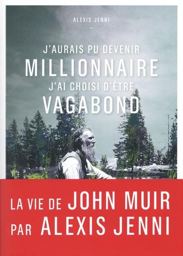 J'aurais pu devenir millionnaire, j'ai choisi d'être vagabond. Une vie de John Muir