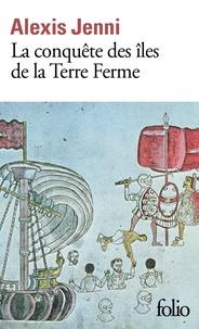 Alexis Jenni - La conquête des îles de la terre ferme.