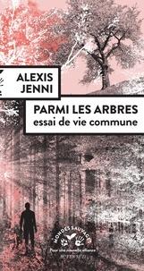 Alexis Jenni - Parmi les arbres - Essai de vie commune.