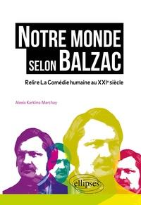 Alexis Karklins-Marchay - Notre monde selon Balzac - Relire La Comédie humaine au XXIe siècle.