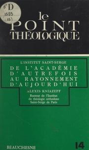Alexis Kniazeff et Charles Kannengiesser - L'institut Saint-Serge - De l'académie d'autrefois au rayonnement d'aujourd'hui.