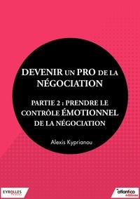 Alexis Kyprianou - Devenir un pro de la négociation - Partie 2 - Prendre le contrôle émotionnel de la négociation.