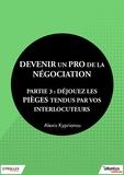 Alexis Kyprianou - Devenir un pro de la négociation - Partie 3 - Déjouez les pièges tendus par vos interlocuteurs.