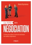 Alexis Kyprianou - La bible de la négociation - 75 fiches pour utiliser et contrer les techniques des meilleurs négociateurs.