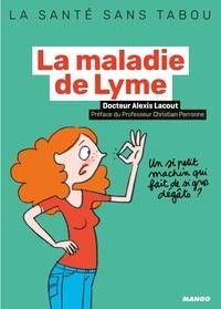 Alexis Lacout - La maladie de Lyme - Mieux la comprendre, mieux la vivre.