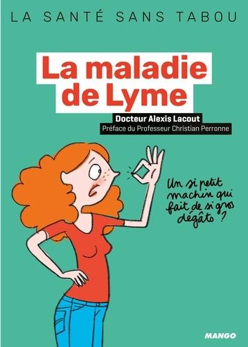 La maladie de Lyme. Par des médecins membres de la Fédération française contre les maladies vectorielles à tiques