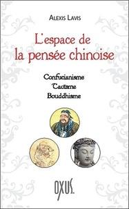 Alexis Lavis - L'espace de la pensée chinoise - Confucianisme, taoïsme, bouddhisme.