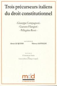 Trois précurseurs italiens du droit constitutionnel- Giuseppe Compagnoni, Gaetano Filangieri, Pellegrino Rossi - Alexis Le Quinio |