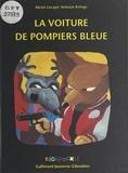 Alexis Lecaye et Antoon Krings - La voiture de pompiers bleue.