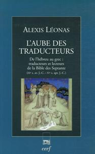 L'aube des traducteurs- De l'hébreu au grec : traducteurs et lecteurs de la Bible des Septante IIIe s. av. J.-C. - IVe s. apr. J.-C. - Alexis Léonas |