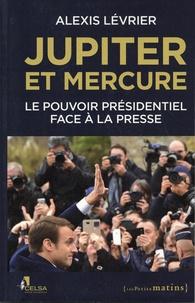 Alexis Lévrier - Jupiter et Mercure - Le pouvoir présidentiel face à la presse.