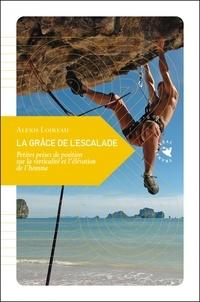 Alexis Loireau - La grâce de l'escalade - Petites prises de position sur la verticalité et l'élévation de l'homme.