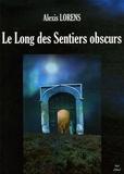 Alexis Lorens - Le Long des Sentiers obscurs.
