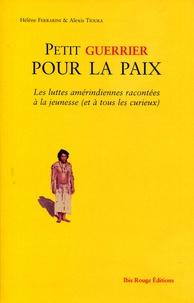 Alexis M. Tiouka et Hélène Ferrarini - Petit guerrier pour la paix - Les luttes amérindiennes racontées à la jeunesse (et à tous les curieux).