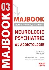 Alexis Maillard et Lina Jeantin - Neurologie, psychiatrie et addictologie - Toute la spécialité, par le Major.
