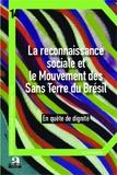 Alexis Martig - La reconnaissance sociale et le Mouvement des Sans Terre du Brésil - En quête de dignité.