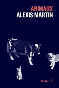 Alexis Martin - Pièces  : Animaux.