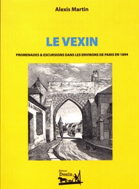 Alexis Martin - Le Vexin - Promenades & excursions dans les environs de Paris en 1894.