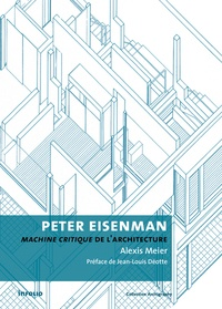 Alexis Meier - Peter Eisenman - Machine critique de l'architecture.