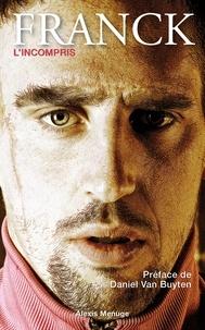 Alexis Menuge - Franck Ribery, l'incompris.
