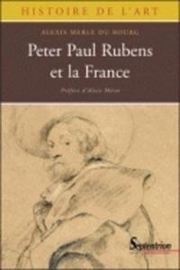 Alexis Merle du Bourg - Peter Paul Rubens et la France (1600-1640).