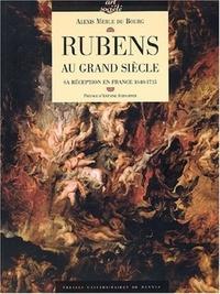 Alexis Merle du Bourg - Rubens au Grand Siècle - Sa réception en France (1640-1715).