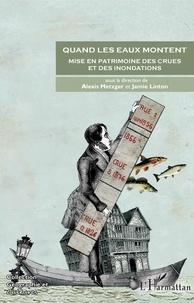 Alexis Metzger et Jamie Linton - Quand les eaux montent - Mise en patrimoine des crues et des inondations.