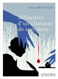 Alexis Metzinger - Confessions d'un chasseur de sorcières.