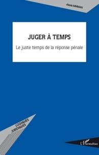 Alexis Mihman - Juger à temps - Le juste temps de la réponse pénale.