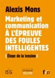 Alexis Mons - Marketing et communication à l'épreuve des foules intelligentes - Eloge de la tension.