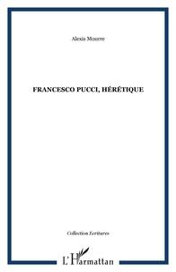 Alexis Mourre - Francesco pucci, heretique.