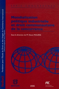 Alexis Mourre et Chantal Momege - Mondialisation politique industrielle et droit communautaire de la concurrence.
