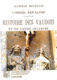 Alexis Muston - Histoire des Vaudois et de leurs colonies - L'Israël des Alpes.